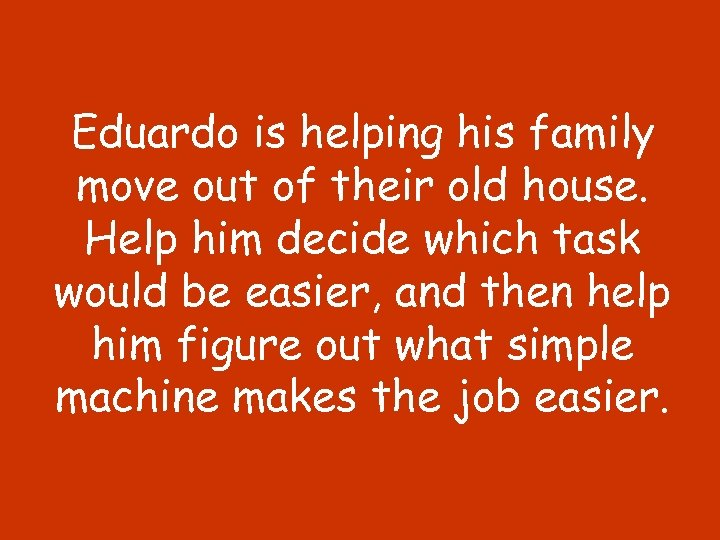 Eduardo is helping his family move out of their old house. Help him decide