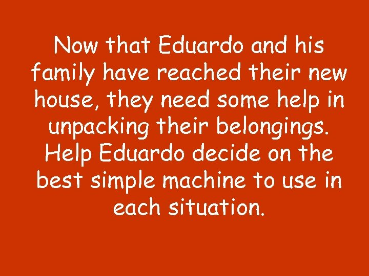 Now that Eduardo and his family have reached their new house, they need some