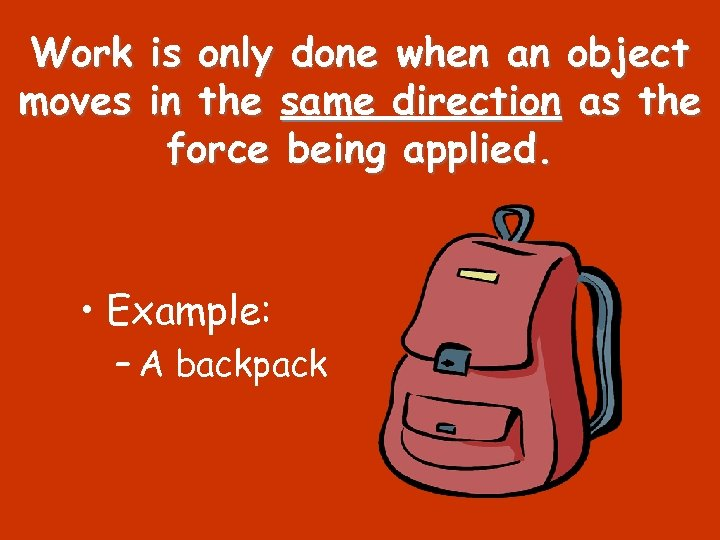 Work moves is only done when an object in the same direction as the