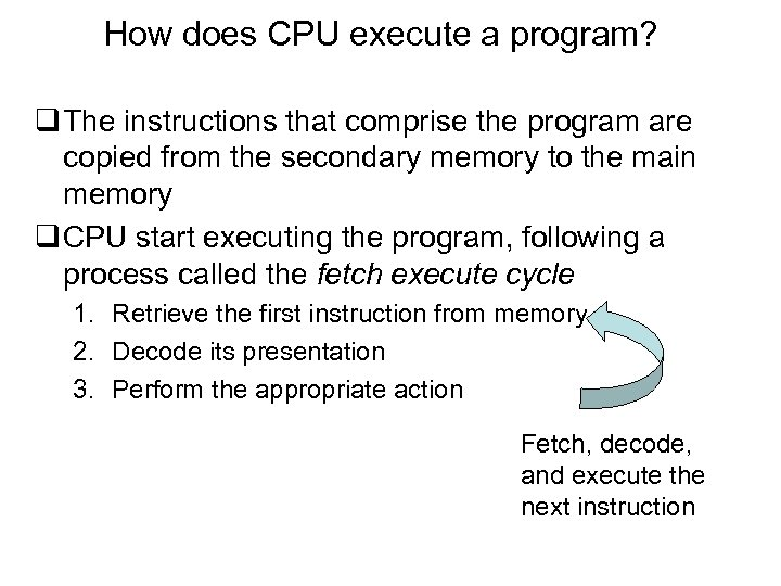 How does CPU execute a program? q The instructions that comprise the program are