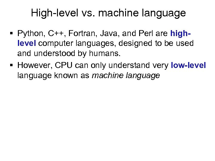 High-level vs. machine language § Python, C++, Fortran, Java, and Perl are highlevel computer