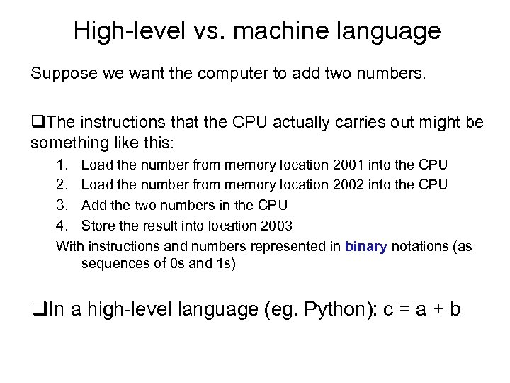 High-level vs. machine language Suppose we want the computer to add two numbers. q.