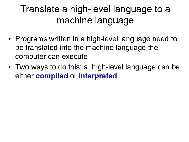 Translate a high-level language to a machine language • Programs written in a high-level