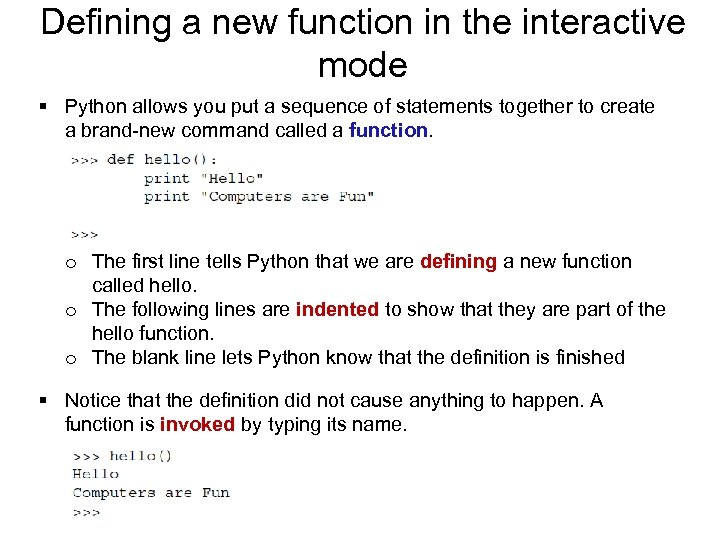 Defining a new function in the interactive mode § Python allows you put a