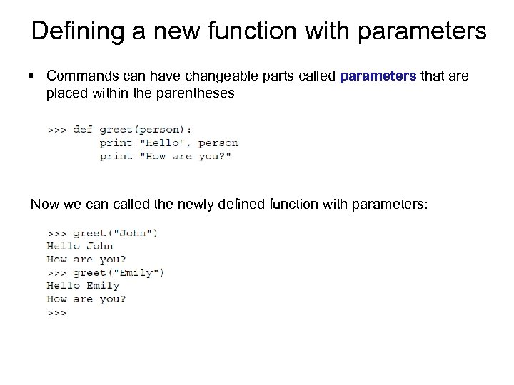 Defining a new function with parameters § Commands can have changeable parts called parameters
