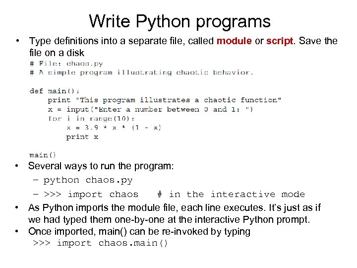 Write Python programs • Type definitions into a separate file, called module or script.