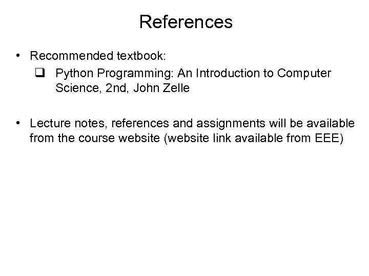 References • Recommended textbook: q Python Programming: An Introduction to Computer Science, 2 nd,