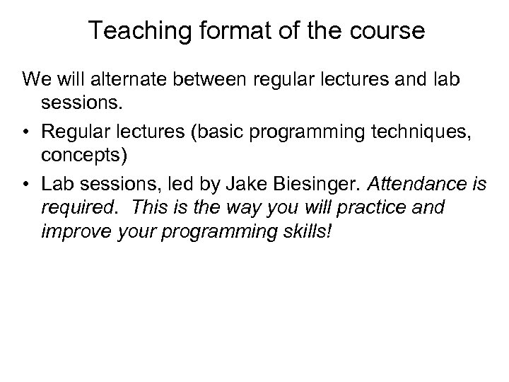 Teaching format of the course We will alternate between regular lectures and lab sessions.
