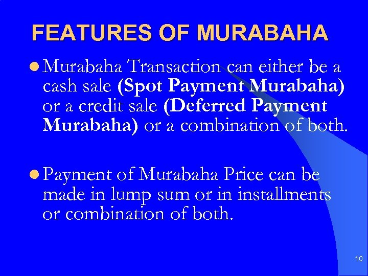 FEATURES OF MURABAHA l Murabaha Transaction can either be a cash sale (Spot Payment