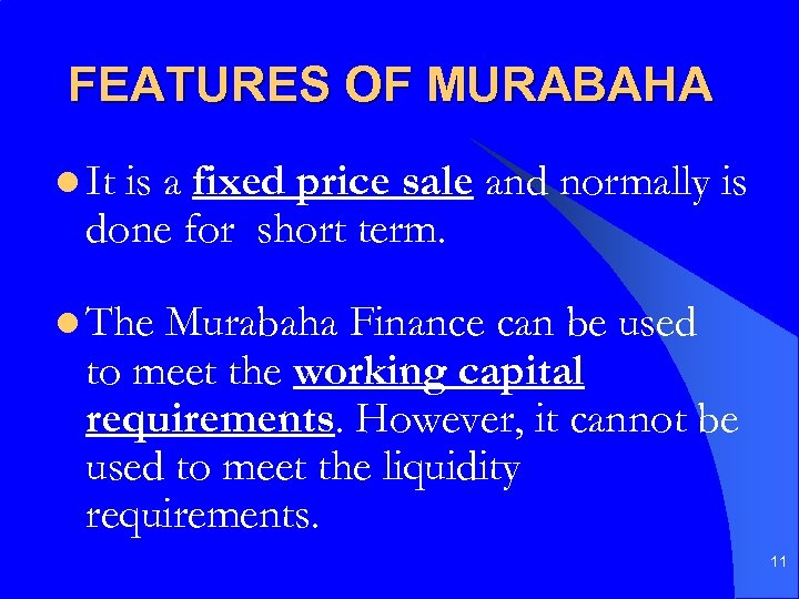 FEATURES OF MURABAHA l It is a fixed price sale and normally is done