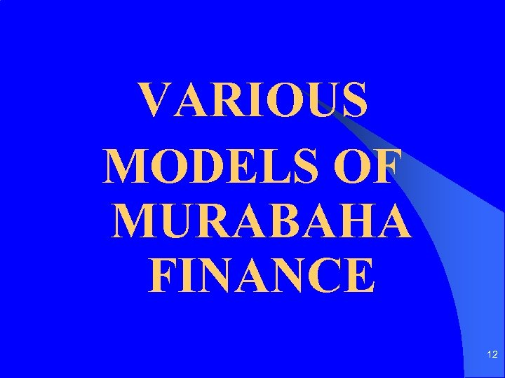 VARIOUS MODELS OF MURABAHA FINANCE 12