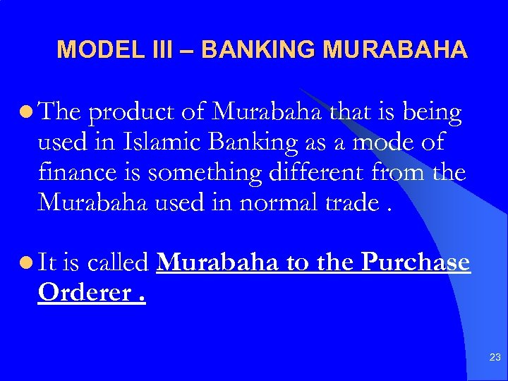 MODEL III – BANKING MURABAHA l The product of Murabaha that is being used