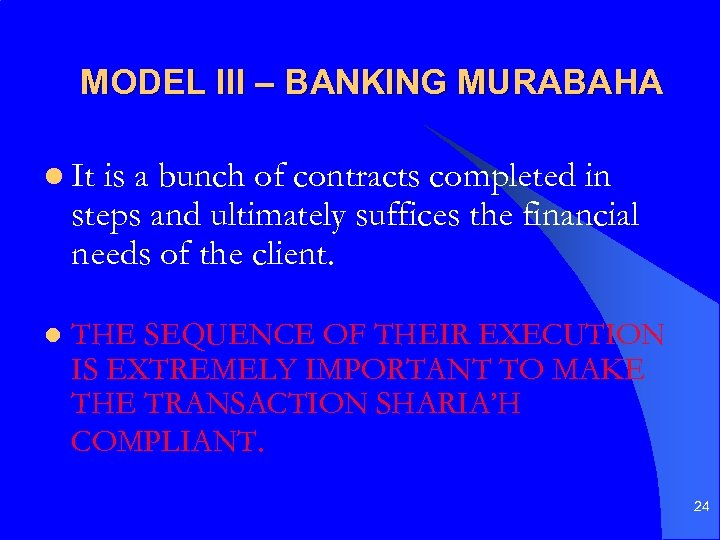 MODEL III – BANKING MURABAHA l It is a bunch of contracts completed in