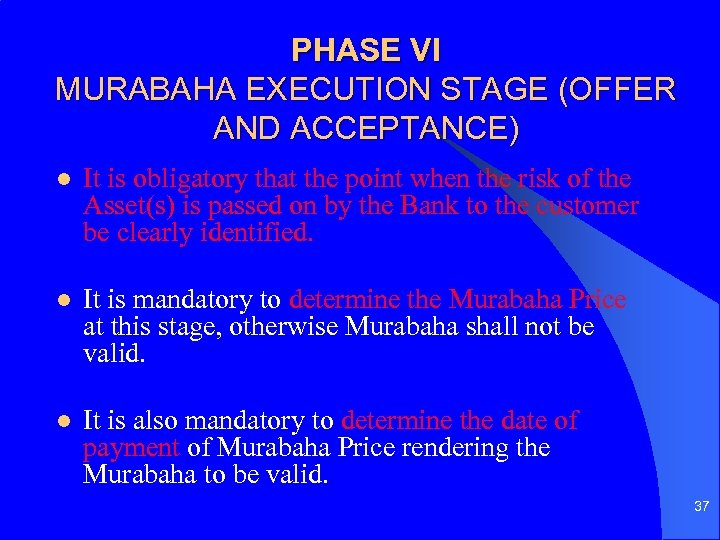 PHASE VI MURABAHA EXECUTION STAGE (OFFER AND ACCEPTANCE) l It is obligatory that the