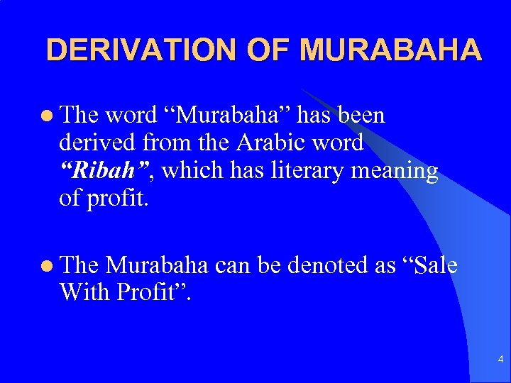 "DERIVATION OF MURABAHA l The word ""Murabaha"" has been derived from the Arabic word"