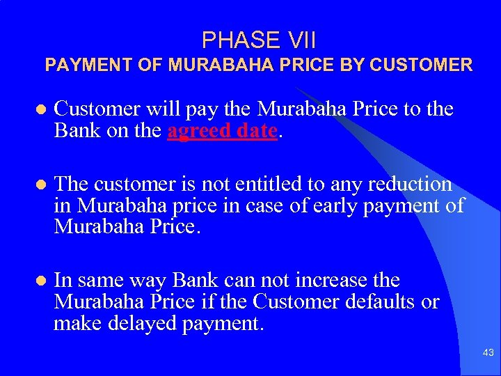 PHASE VII PAYMENT OF MURABAHA PRICE BY CUSTOMER l Customer will pay the Murabaha