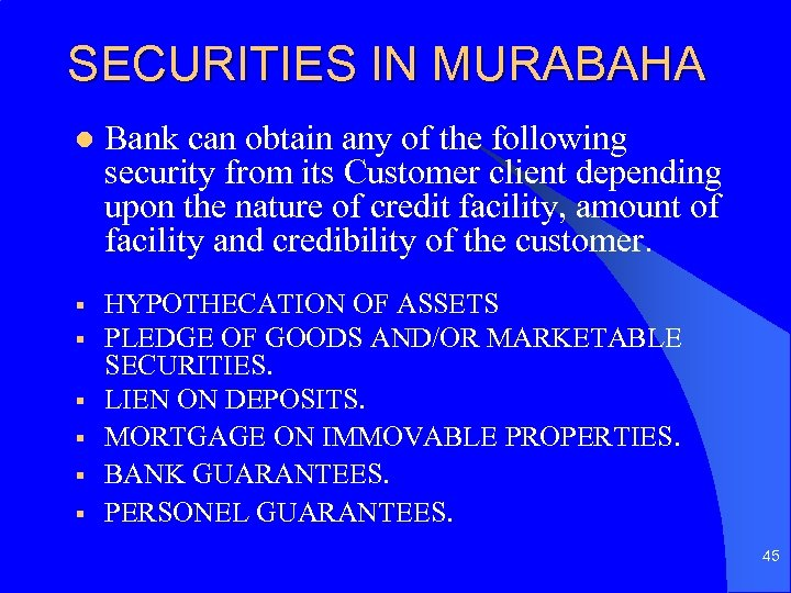 SECURITIES IN MURABAHA l Bank can obtain any of the following security from its
