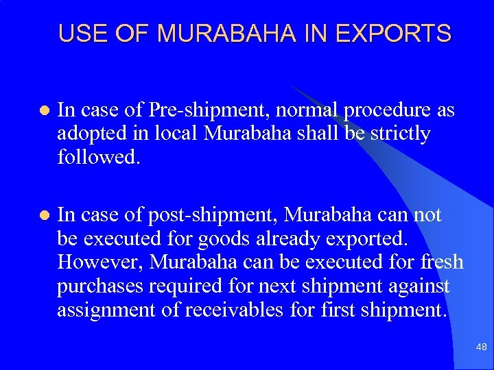 USE OF MURABAHA IN EXPORTS l In case of Pre-shipment, normal procedure as adopted