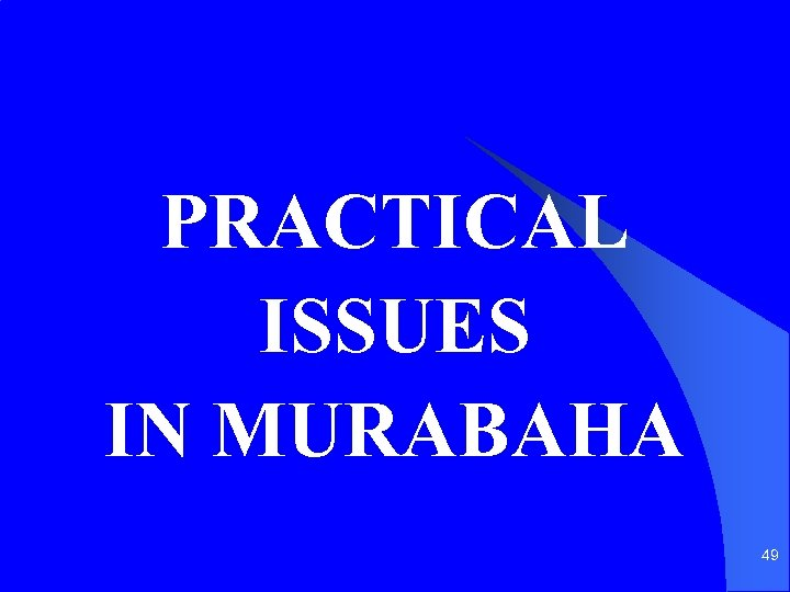 PRACTICAL ISSUES IN MURABAHA 49