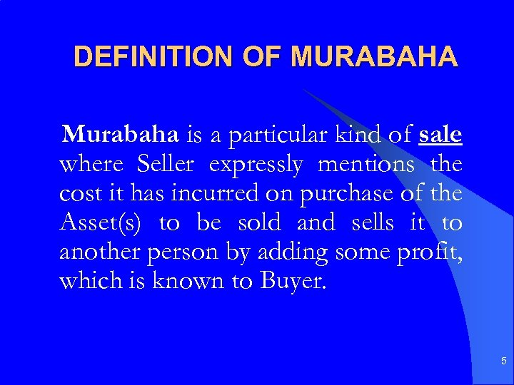 DEFINITION OF MURABAHA Murabaha is a particular kind of sale where Seller expressly mentions