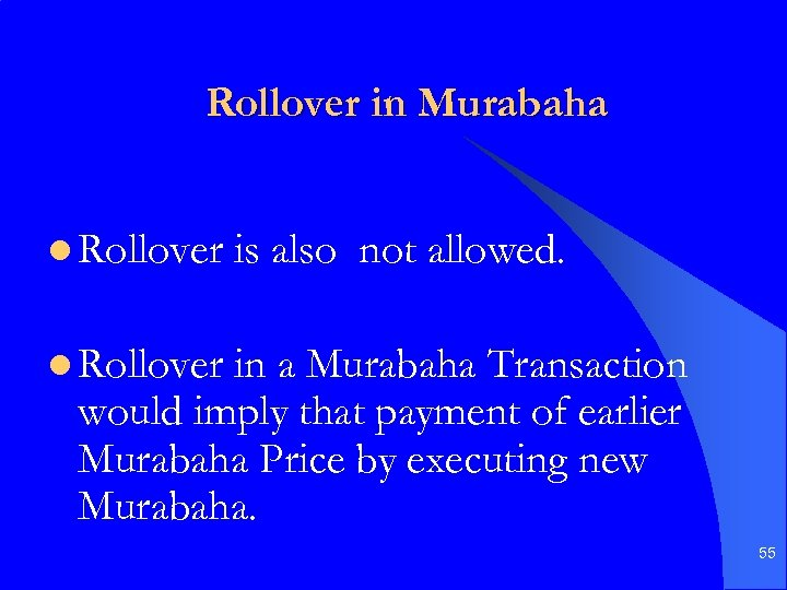 Rollover in Murabaha l Rollover is also not allowed. l Rollover in a Murabaha