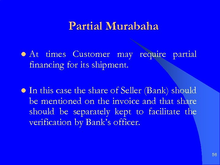 Partial Murabaha l At times Customer may require partial financing for its shipment. l