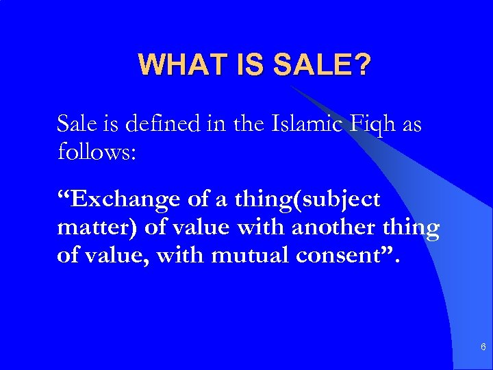 "WHAT IS SALE? Sale is defined in the Islamic Fiqh as follows: ""Exchange of"