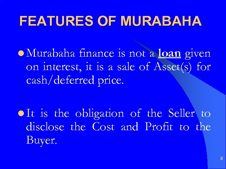FEATURES OF MURABAHA l Murabaha finance is not a loan given on interest, it