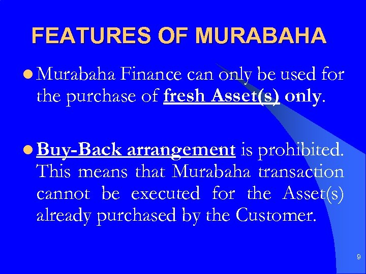 FEATURES OF MURABAHA l Murabaha Finance can only be used for the purchase of