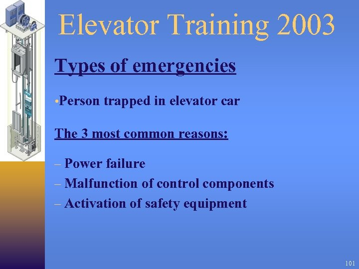 Elevator Training 2003 Types of emergencies • Person trapped in elevator car The 3
