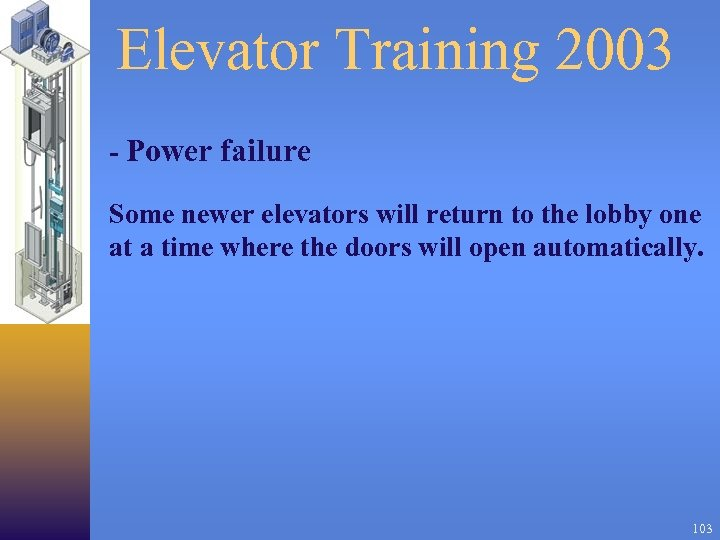 Elevator Training 2003 - Power failure Some newer elevators will return to the lobby