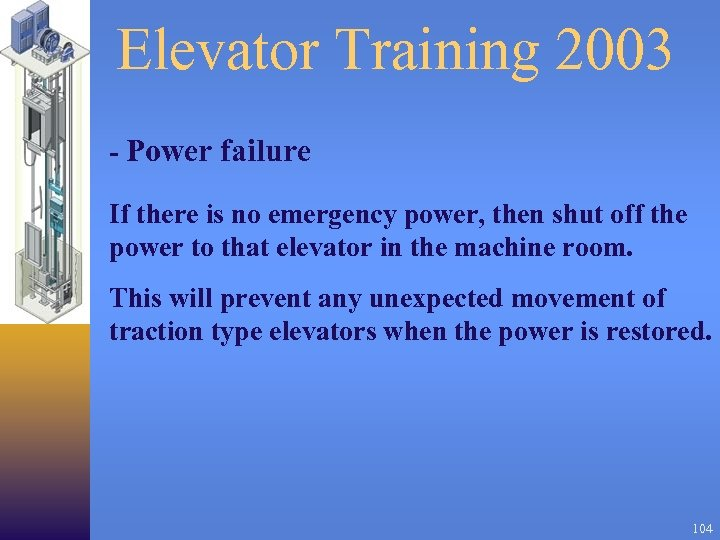 Elevator Training 2003 - Power failure If there is no emergency power, then shut