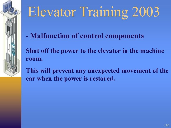 Elevator Training 2003 - Malfunction of control components Shut off the power to the