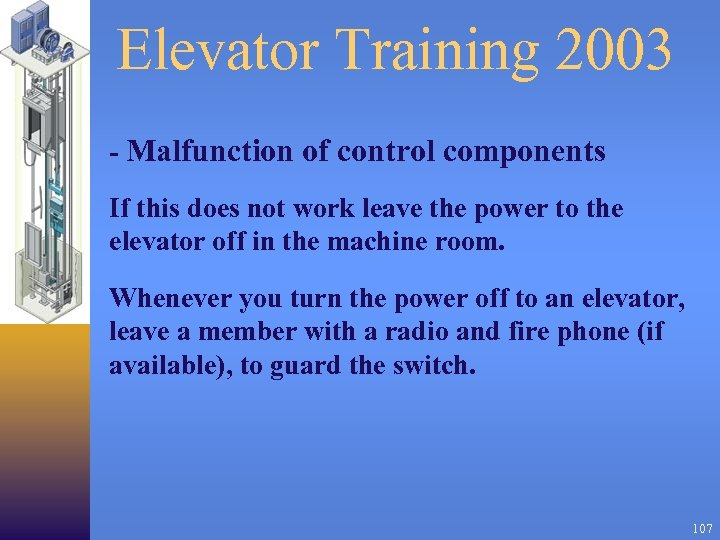Elevator Training 2003 - Malfunction of control components If this does not work leave