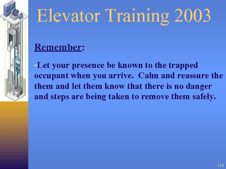 Elevator Training 2003 Remember: • Let your presence be known to the trapped occupant