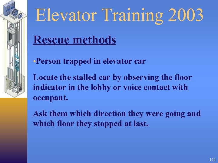 Elevator Training 2003 Rescue methods • Person trapped in elevator car Locate the stalled