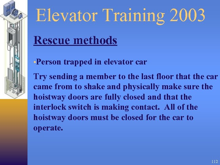 Elevator Training 2003 Rescue methods • Person trapped in elevator car Try sending a
