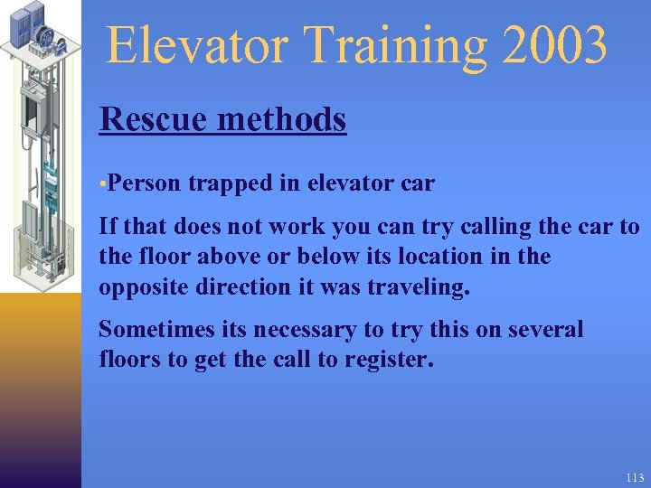 Elevator Training 2003 Rescue methods • Person trapped in elevator car If that does