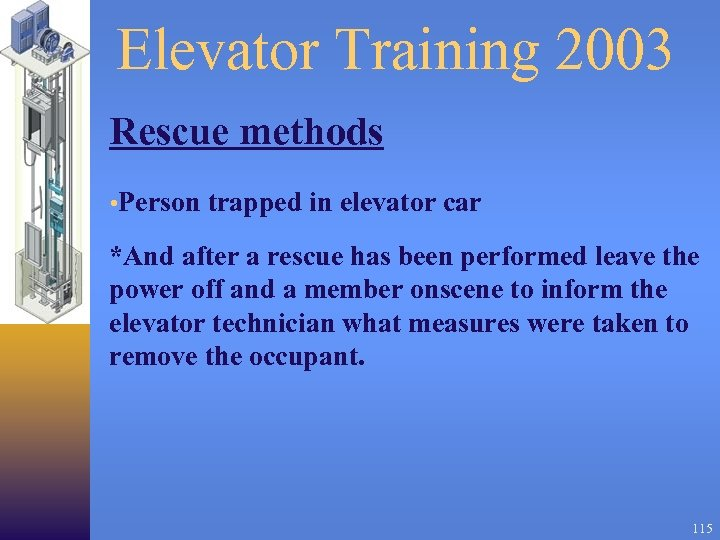 Elevator Training 2003 Rescue methods • Person trapped in elevator car *And after a