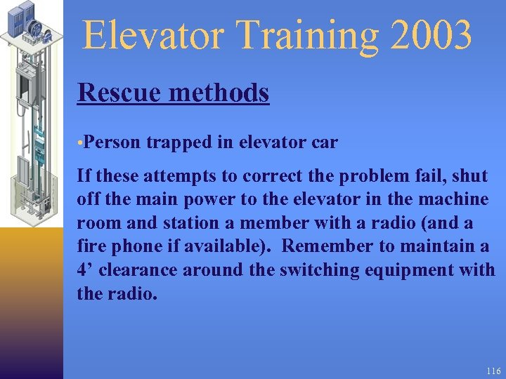 Elevator Training 2003 Rescue methods • Person trapped in elevator car If these attempts