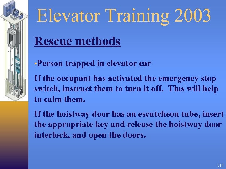 Elevator Training 2003 Rescue methods • Person trapped in elevator car If the occupant