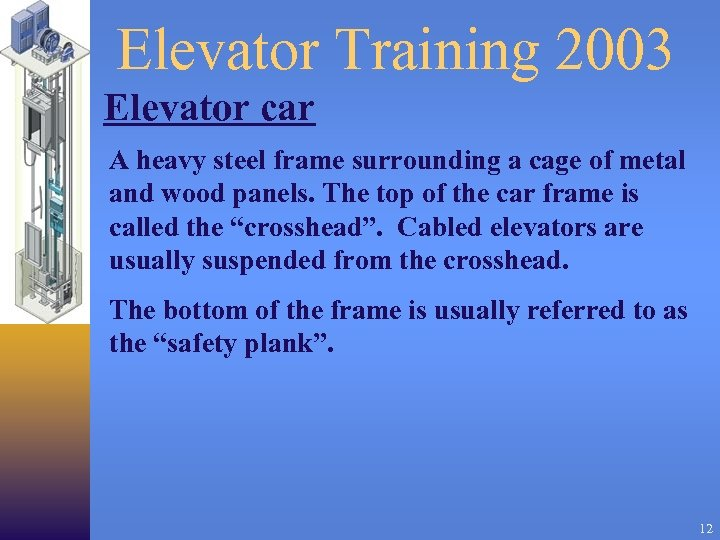 Elevator Training 2003 Elevator car A heavy steel frame surrounding a cage of metal