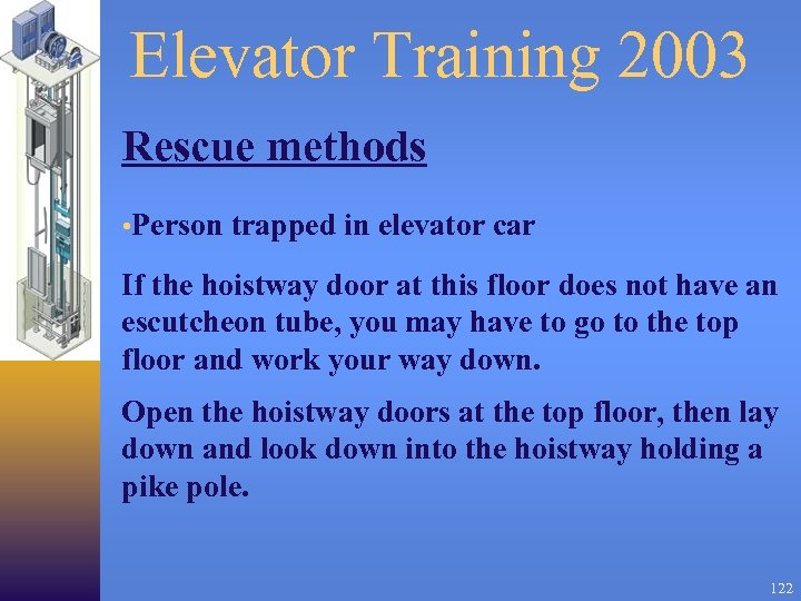 Elevator Training 2003 Rescue methods • Person trapped in elevator car If the hoistway