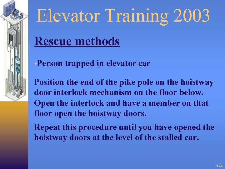 Elevator Training 2003 Rescue methods • Person trapped in elevator car Position the end