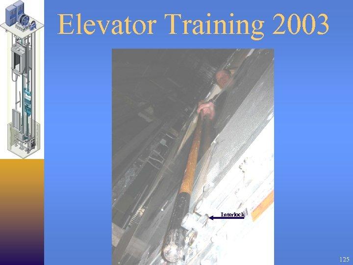 Elevator Training 2003 Interlock 125