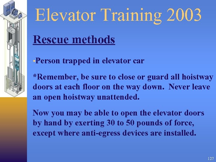 Elevator Training 2003 Rescue methods • Person trapped in elevator car *Remember, be sure