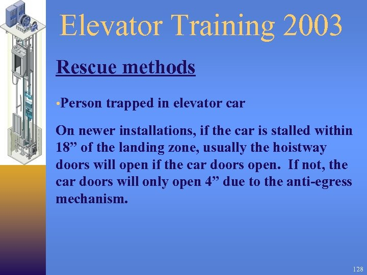 Elevator Training 2003 Rescue methods • Person trapped in elevator car On newer installations,