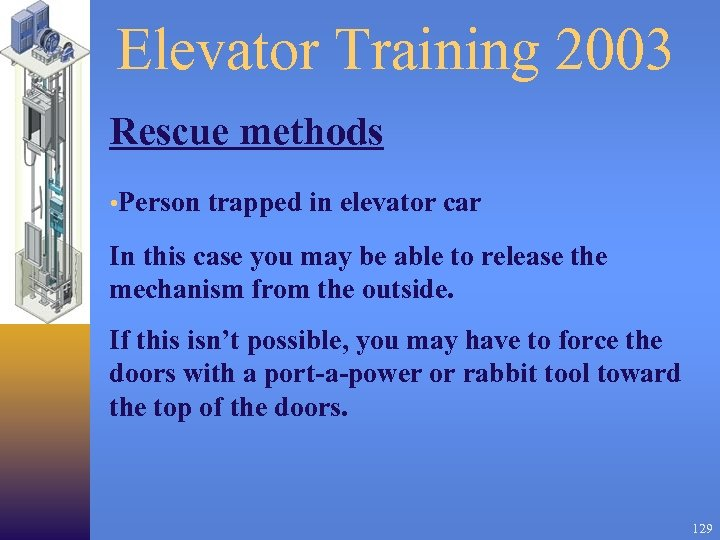 Elevator Training 2003 Rescue methods • Person trapped in elevator car In this case