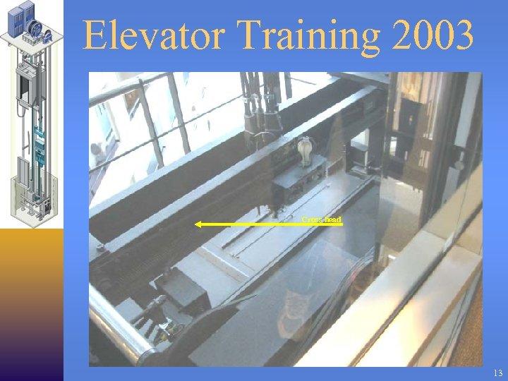 Elevator Training 2003 Cross head 13