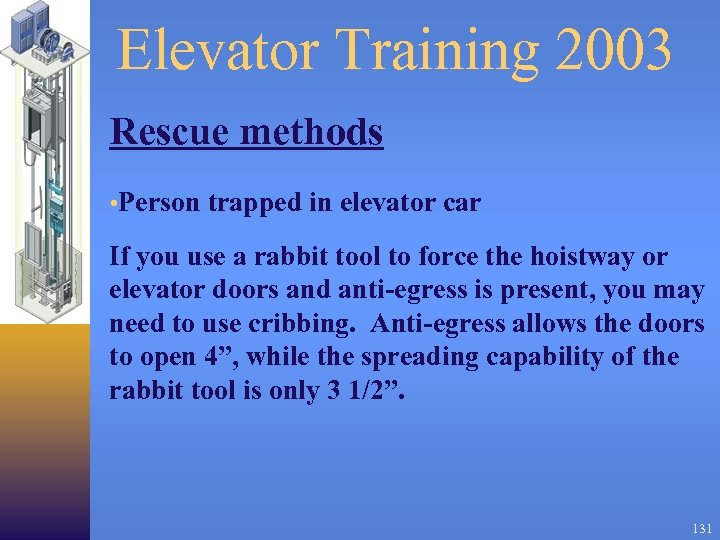 Elevator Training 2003 Rescue methods • Person trapped in elevator car If you use